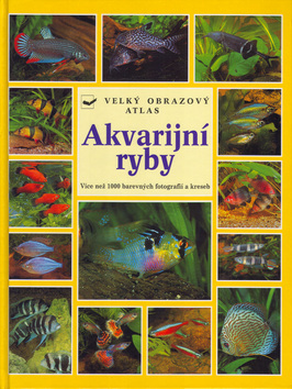 Akvarijní ryby - velký obrazový atlas