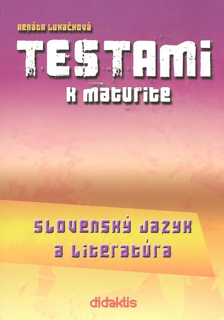 Testami k maturite Slovenský jazyk a literatúra 2. vydanie - Renáta Lukačková