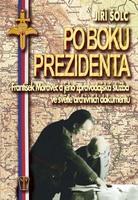 Po boku prezidenta, František Moravec a jeho zpravodajská služba ve světle archívních dokumentů