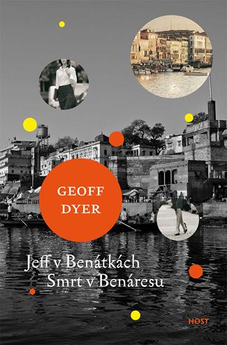 Jeff v Benátkách Smrt v Benáresu - Geoff Dyer