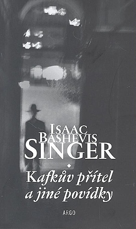 Kafkův přítel a jiné povídky - Singer Isaac Bashevis
