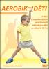 Aerobik pro děti, Jedna z nejzdravějších sportovních aktivit pro děti ve věku 4 - 13 let