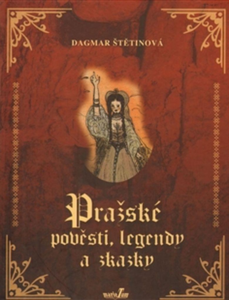 Pražské pověsti, legendy a zkazky - Dagmar Štětinová