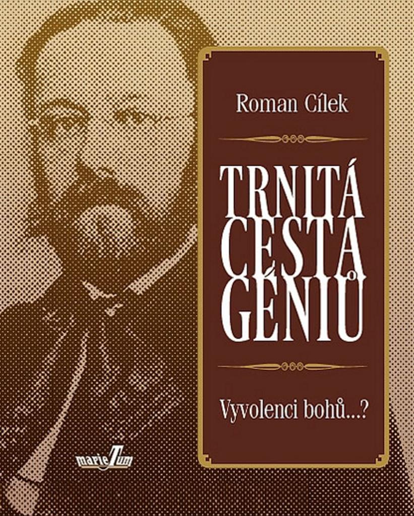 Trnitá cesta géniů - Roman Cílek