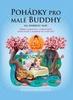 Pohádky pro malé Buddhy, Příběhy laskavosti a porozumění, které potěší a inspirují vás i vaše děti