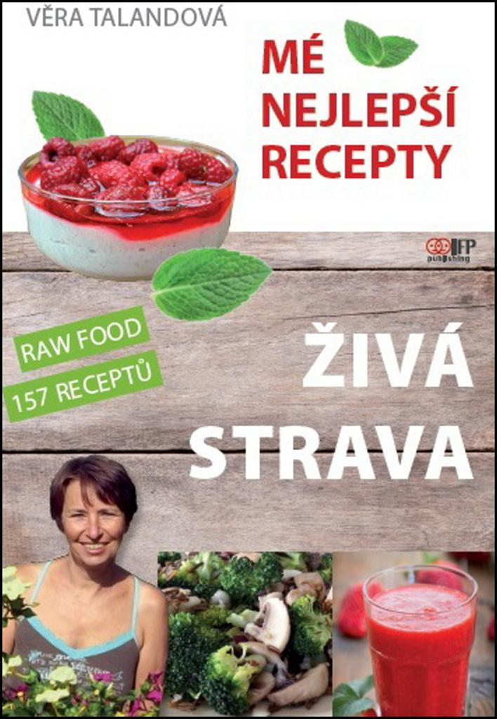 Živá strava Mé nejlepší recepty - Věra Talandová