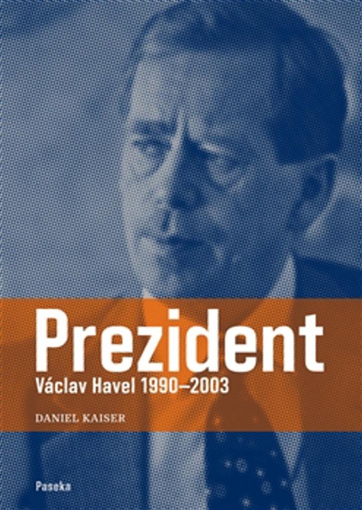 Prezident Václav Havel 1990–2003 - Daniel Kaiser