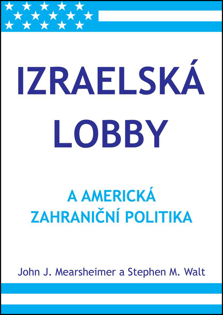 Izraelská lobby a americká zahraniční politika - John J. Mearsheimer