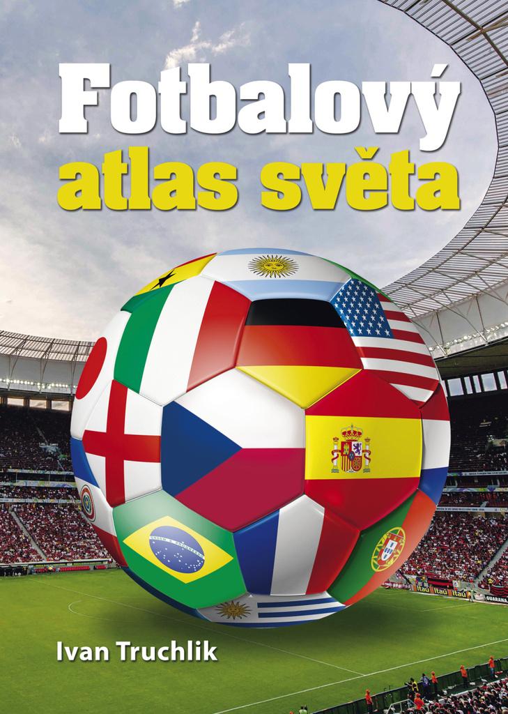 Fotbalový atlas světa - Ivan Truchlík