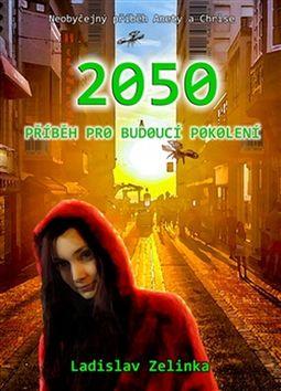 2050 Příběh pro budoucí pokolení - Ladislav Zelinka