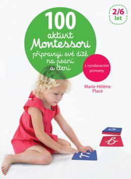 100 aktivit Montessori přípravuji své dítě na psaní a čtení - Marie-Héléne Place