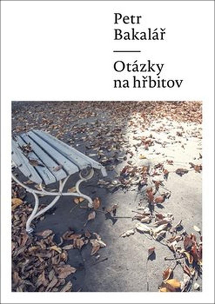 Otázky na hřbitov - Petr Bakalář