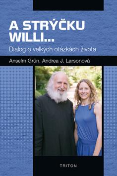 A strýčku Willi... - Anselm Grün; Andrea J. Larsonová