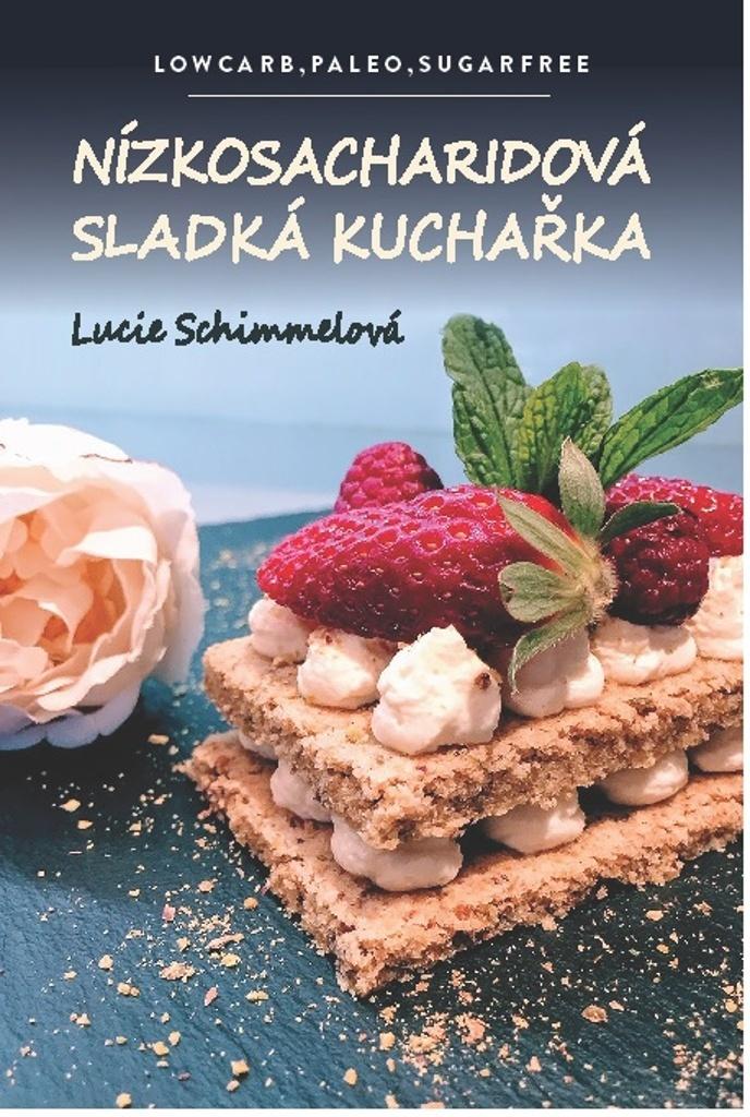 Nízkosacharidová sladká kuchařka - Lucie Schimmelová