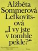 """""""I vy jste v tomhle pekle?"""" - Alžběta Sommerová Lefkovitsová"""