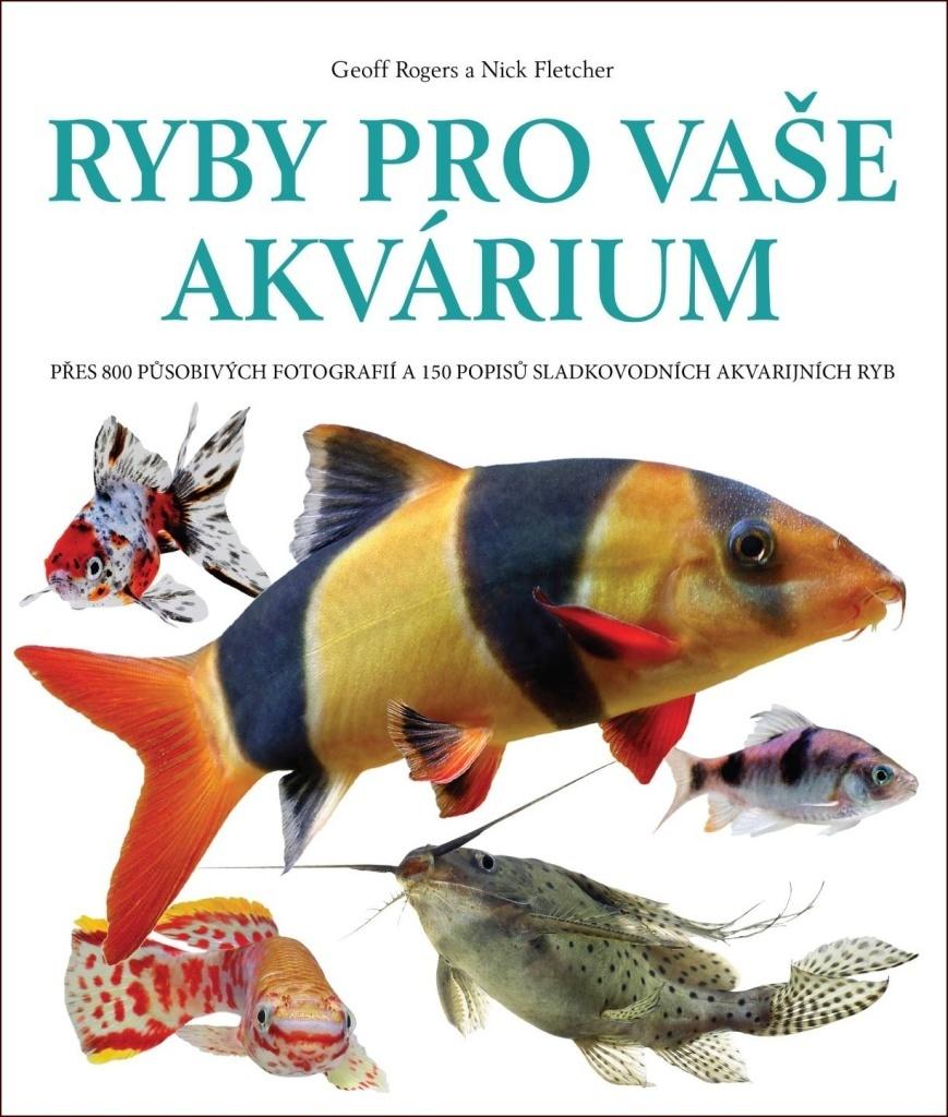 Ryby pro vaše akvárium - Geoff Rogers