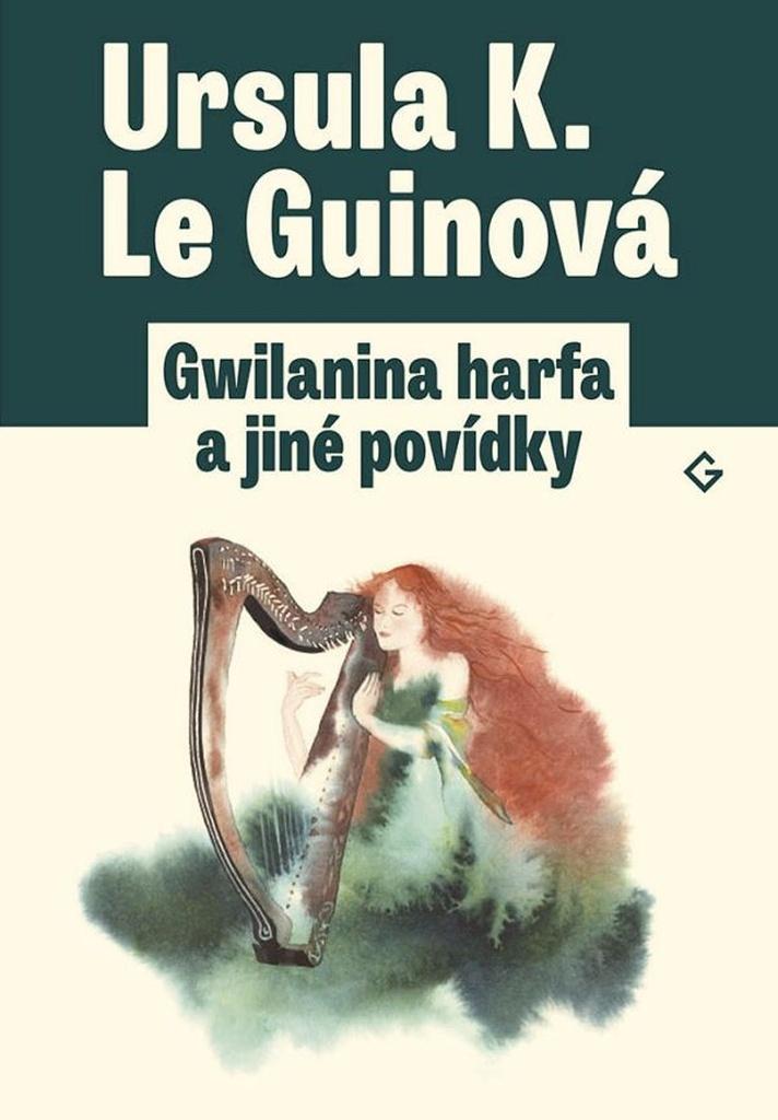 Gwilanina harfa a jiné povídky - Ursula K. Le Guinová