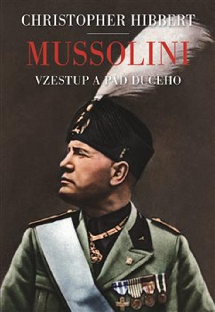 Mussolini. Il. Duce. Vzestup a pád - Christopher Hibbert