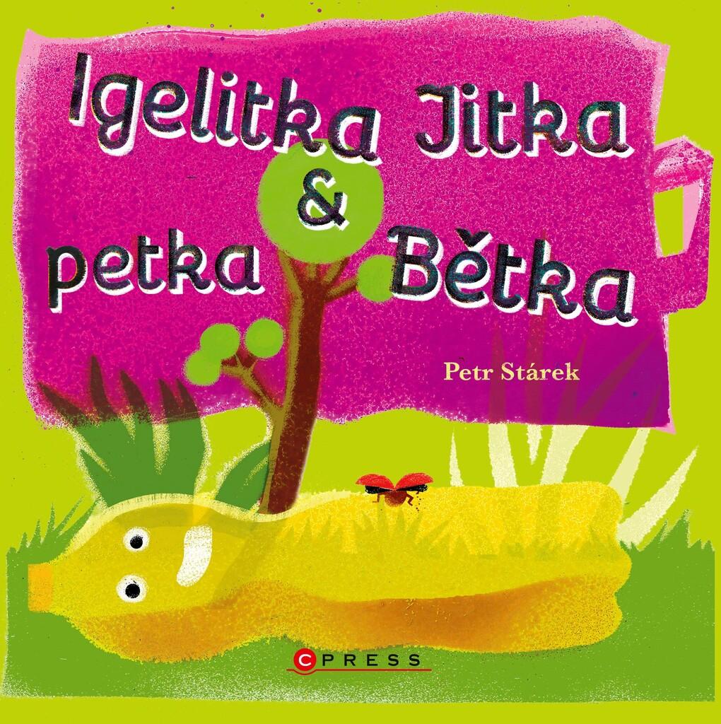 Igelitka Jitka a petka Bětka - Petr Stárek
